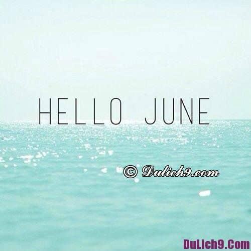 Nên đi du lịch ở đâu nước ngoài vào tháng 6?