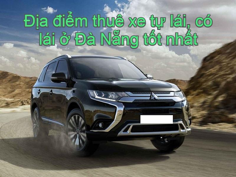 Địa chỉ thuê xe ô tô Đà Nẵng tự lái, có lái uy tín, giá rẻ nhất