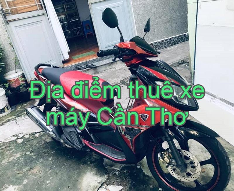 Địa điểm cho thuê xe máy Cần Thơ giá rẻ, uy tín. Thuê xe máy ở đâu Cần Thơ?