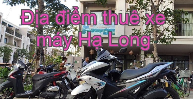 Địa điểm thuê xe máy ở Hạ Long Quảng Ninh. Thuê xe máy ở đâu Hạ Long? Cho thuê xe máy Minh Motor Hạ Long