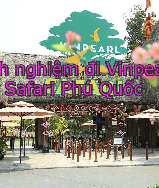 Kinh nghiệm đi Vinpearl Safari Phú Quốc kèm giá vé mới nhất. Đi Vinpearl Safari có gì chơi?