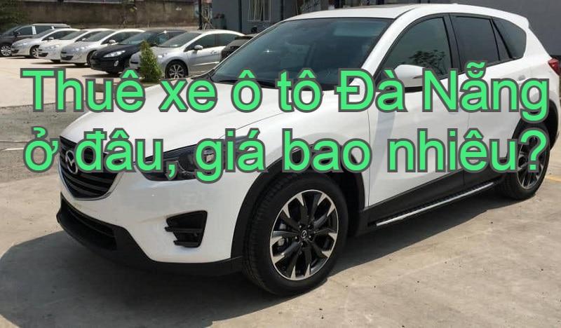 Thuê xe ô tô Đà Nẵng giá rẻ kèm địa chỉ thuê uy tín. Thuê xe tự lái Đà Nẵng