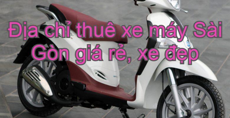 Cho thuê xe máy Sài Gòn - TPHCM giá rẻ, không thế chấp. Thuê xe máy Sài Gòn ở đâu?