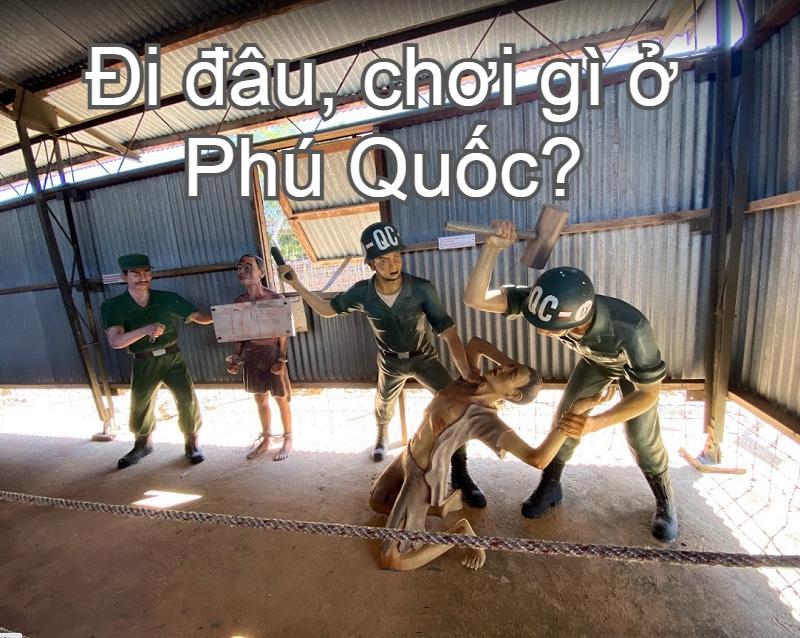 Chơi gì ở Phú Quốc? Các địa điểm du lịch Phú Quốc. Nhà tù Phú Quốc