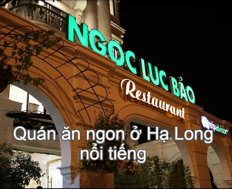 Địa chỉ quán ăn ngon ở Hạ Long ngon, hấp dẫn. Hạ Long có quán ăn nào ngon? Ngọc Lục Bảo