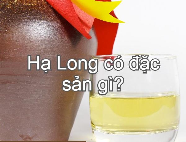 Đặc Sản Hạ Long nổi tiếng nhất. Ăn gì ở Hạ Long? Rượu nếp ngâm hoành bồ