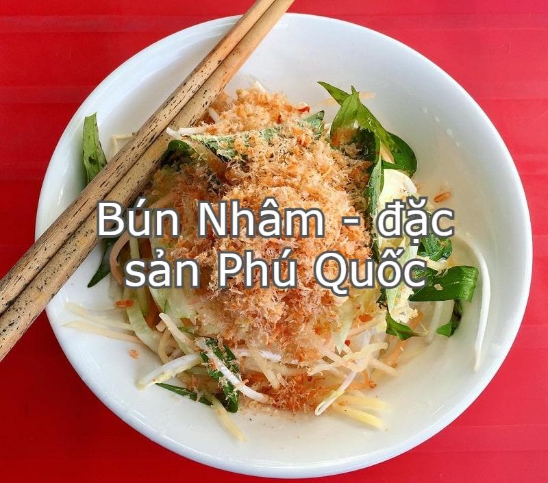 Đặc sản ở Phú Quốc ngon, bổ, rẻ. Đến Phú Quốc ăn gì? Bún nhâm