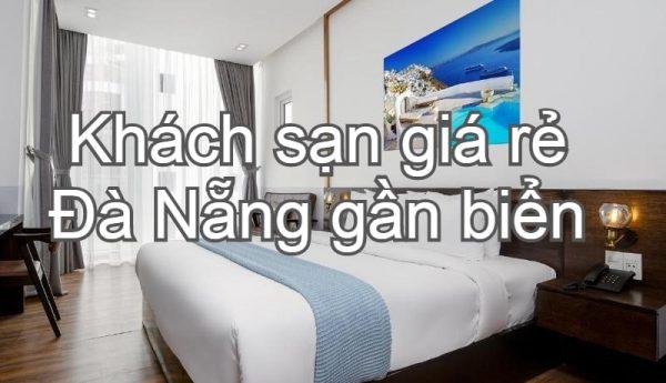 Khách sạn giá rẻ ở Đà Nẵng gần biển, tiện nghi. Nên ở khách sạn nào giá rẻ Đà Nẵng?