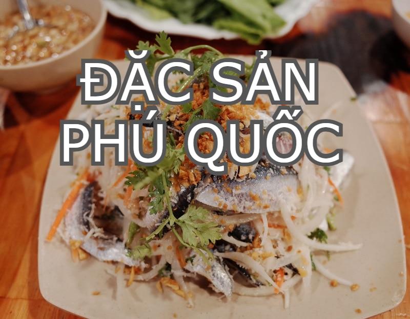 Món ăn đặc sản Phú Quốc nổi tiếng. Ăn gì ở đảo Phú Quốc? Gỏi cá trích