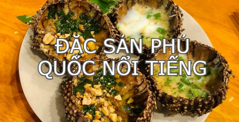 Món ăn ngon Phú Quốc. Ăn gì ở Phú Quốc? Cầu gai - nhum biển
