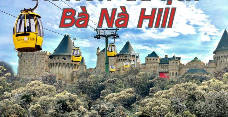 Review du lịch Bà Nà Hill tự túc, giá rẻ. Bà Nà ở đâu, có gì chơi?