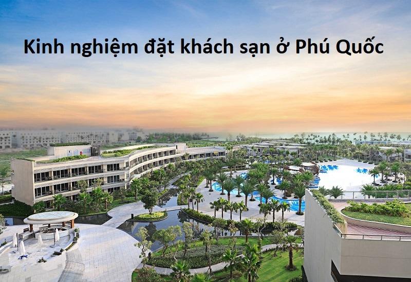 Tư vấn đặt phòng khách sạn ở Phú Quốc giá rẻ, vị trí đẹp. Đi Phú Quốc nên ở khách sạn nào?