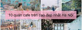 Top 10 quan cafe tren cao o Ha Noi, quan cafe san thuong o Ha Noi