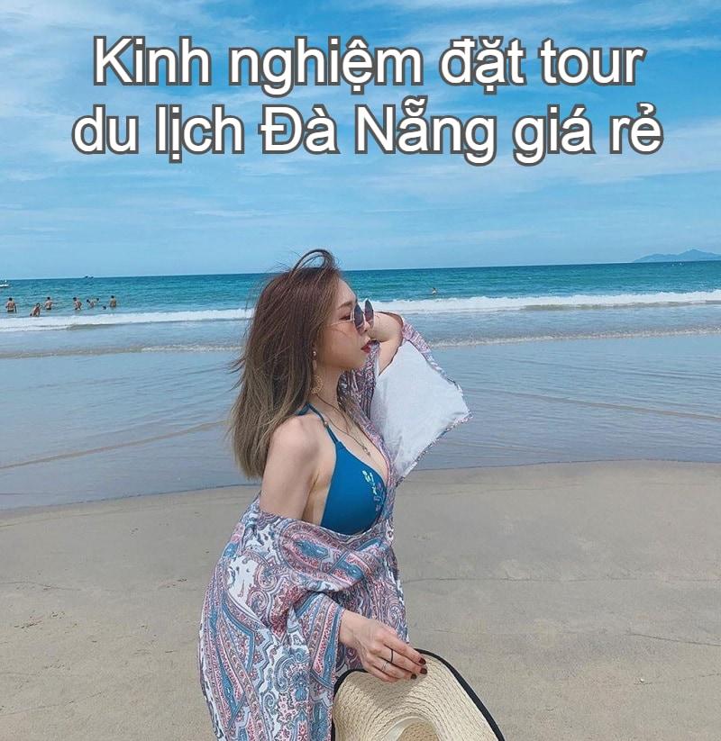 Kinh nghiệm mua tour du lịch Đà Nẵng giá rẻ. Tour du lịch Đà Nẵng trong 1 ngày