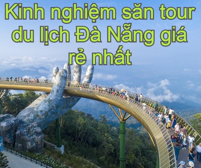 Kinh nghiệm săn tour du lịch Đà Nẵng giá rẻ nhất. Giá tour du lịch Đà Nẵng bao nhiêu tiền?