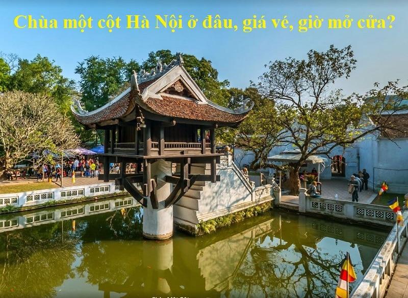 Chùa một cột Hà Nội ở đâu, giờ mở cửa, giá vé mới nhất? Review chùa một cột