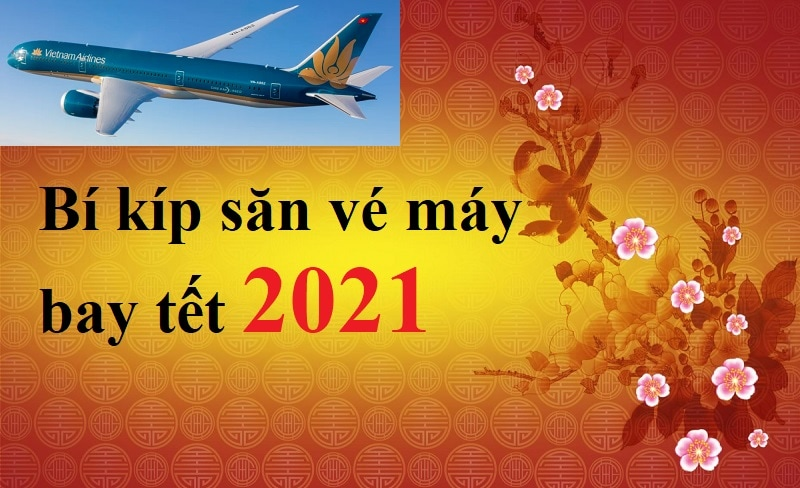 Bí kíp săn vé máy bay tết 2021 giá rẻ
